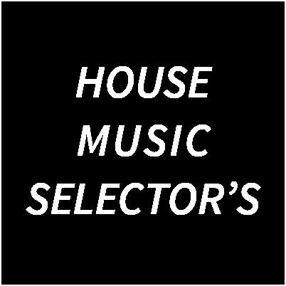 HOUSE MUSIC SELECTOR'S