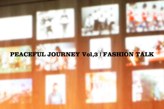 PEACEFUL JOURNEY Vol,3 | FASHION TALK