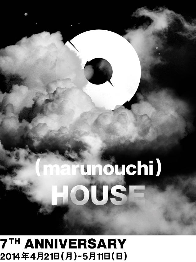 (marunouchi)HOUSE 7TH Anniversary 2014年4月21日(月)~ 5月11日(日)