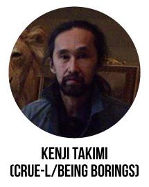 KENJI TAKIMI(Crue-L/Being Borings)